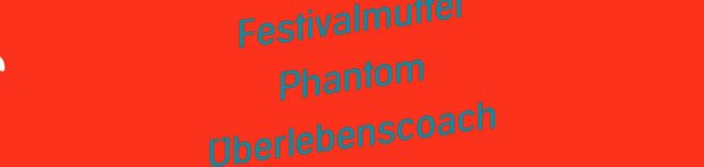 Helga – Festivalmutter, Phantom, Überlebenscoach